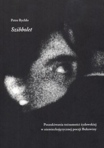 Okładka książki Szibbolet. Poszukiwania tożsamości żydowskiej w niemieckojęzycznej poezji Bukowiny