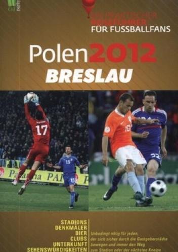 Okładka książki Polen 2012 Breslau. Ein praktischer Reisefuhrer fur Fussballfans