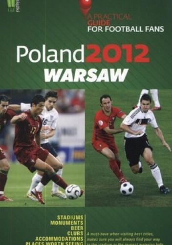 Okładka książki Poland 2012. Warsaw. A Practical Guide for Football Fans