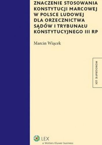 Okładka książki Znaczenie stosowania Konstytucji marcowej w Polsce Ludowej dla orzecznictwa sądów i Trybun