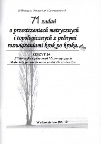 Okładka książki 71 zadań o przestrzeniach metrycznych i topologicznych z pełnymi rozwiązaniami krok po kroku. Zeszyt 26