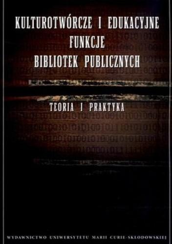 Okładka książki Kulturotwórcze i edukacyjne funkcje bibliotek publicznych. Teoria i praktyka