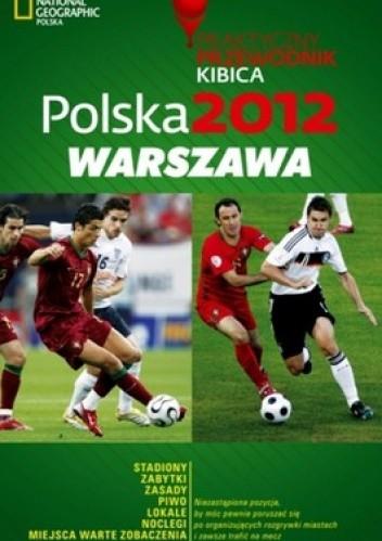 Okładka książki Polska 2012 Warszawa. Praktyczny przewodnik kibica