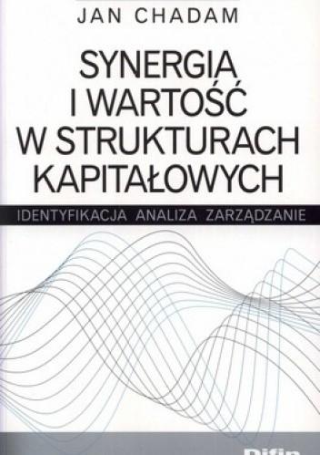 Okładka książki Synergia i wartość w strukturach kapitałowych. Identyfikacja, analiza, zarządzanie