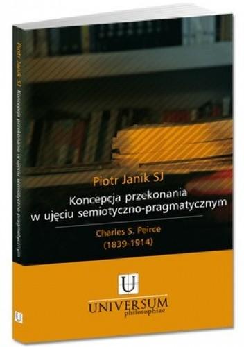 Okładka książki Koncepcja przekonania w ujęciu semiotyczno-pragmatycznym. Charles S. Peirce (1839-1914)
