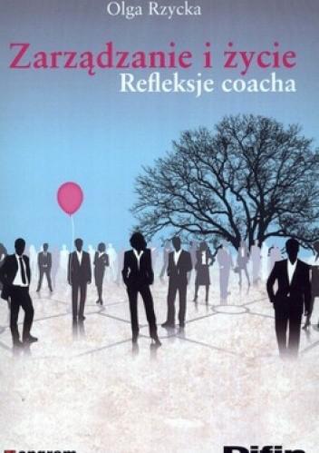 Okładka książki Zarządzanie i życie. Refleksje coacha