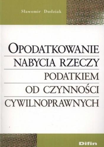 Okładka książki Opodatkowanie nabycia rzeczy podatkiem od czynności cywilnoprawnych