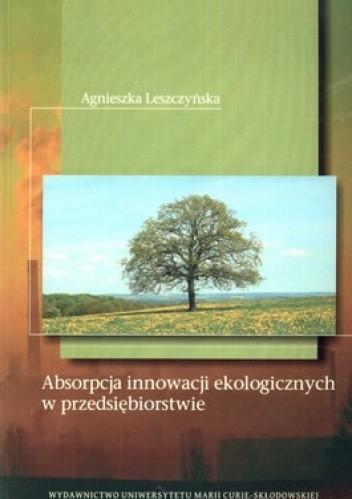 Okładka książki Absorpcja innowacji ekologicznych w przedsiębiorstwie