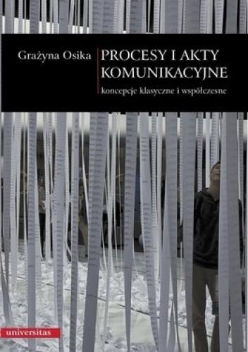 Okładka książki Procesy i akty komunikacyjne. Koncepcje klasyczne i współczesne