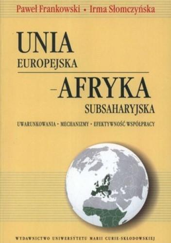Okładka książki Unia Europejska-Afryka Subsaharyjska. Uwarunkowania. Mechanizmy. Efektywność współpracy