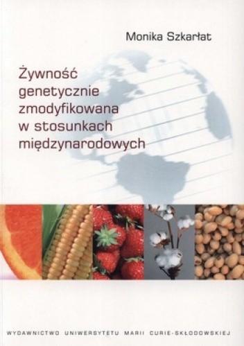 Okładka książki Żywność genetycznie zmodyfikowana w stosunkach międzynarodowych