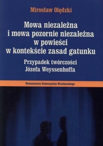 Okładka książki Mowa niezależna i mowa pozornie niezależna w powieści w kontekście zasad gatunku. Przypadek twórczości Józefa Weyssenhoffa