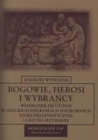 Bogowie, herosi i wybrańcy. Wizerunek zmarłych w greckich epigramach nagrobnych epoki hellenistycznej i grecko-rzymskiej