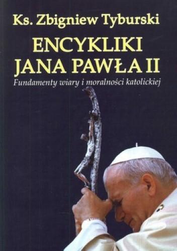 Okładka książki Encykliki Jana Pawła II. Fundamenty wiary i moralności katolickiej