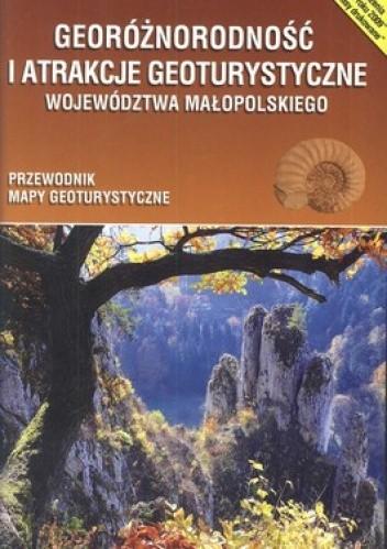 Okładka książki Georóżnorodność i atrakcje geoturystyczne województwa małopolskiego. Przewodnik + mapa geoturystyczna. 1:200 000 Compass