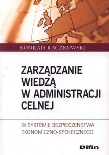 Okładka książki Zarządzanie wiedzą w administracji celnej w systemie bezpieczeństwa ekonomiczno-społecznego