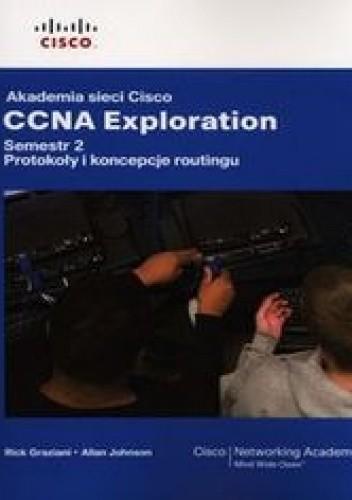 Okładka książki Akademia sieci Cisco CCNA Exploration Semestr 2. Protokoły i koncepcje routingu
