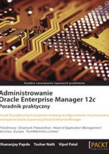 Okładka książki Administrowanie Oracle Enterprise Manager 12c. Poradnik praktyczny. Poradnik praktyczny