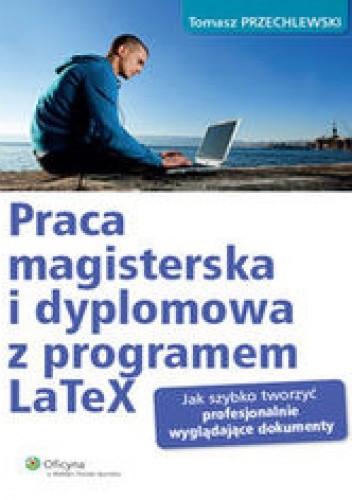 Okładka książki Praca magisterska i dyplomowa z programem LaTeX