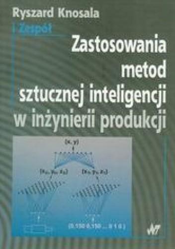 Okładka książki Zastosowania metod sztucznej inteligencji w inżynierii produkcji