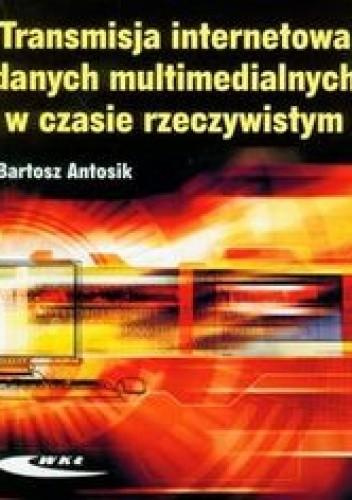 Okładka książki Transmisja internetowa danych multimedialnych w czasie rzeczywistym