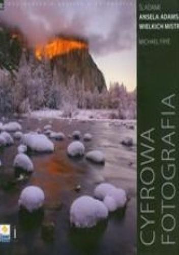 Okładka książki Cyfrowa fotografia pejzażowa. Śladami Ansela Adamsa oraz wielkich mistrzów