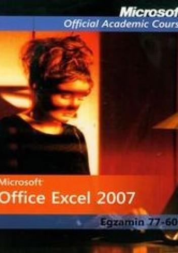 Okładka książki Microsoft Office Excel 2007: Egzamin 77-602 z płytą CD