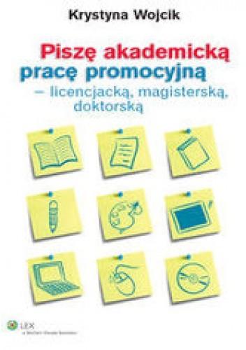 Okładka książki Piszę akademicką pracę promocyjną - licencjacką, magisterską, doktorską