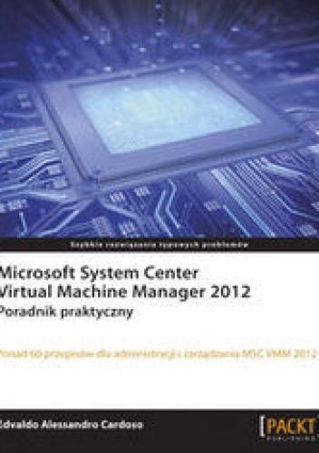 Okładka książki Microsoft System Center Virtual Machine Manager 2012. Poradnik praktyczny. Poradnik praktyczny