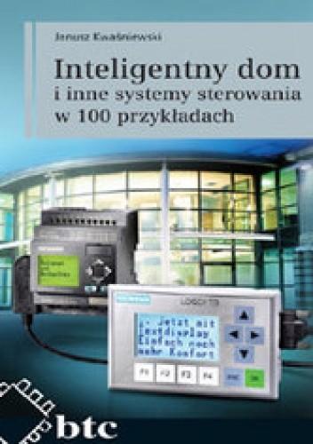 Okładka książki Inteligentny dom i inne systemy sterowania w 100 przykładach