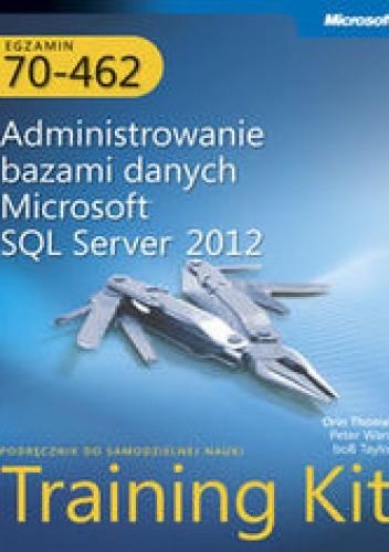 Okładka książki Egzamin 70-462: Administrowanie bazami danych Microsoft SQL Server 2012. Training Kit