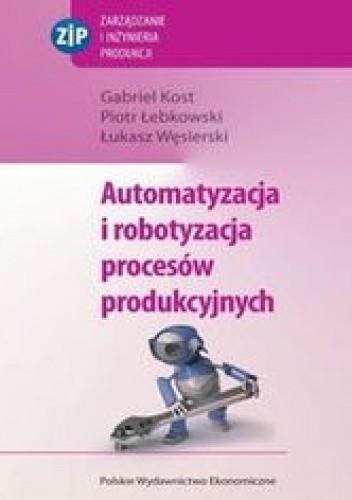 Okładka książki Automatyzacja i robotyzacja procesów produkcyjnych