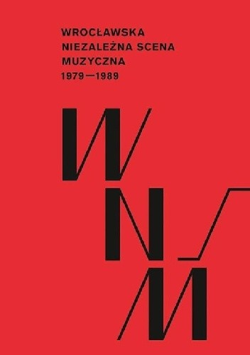 Okładka książki Wrocławska Niezależna Scena Muzyczna 1979-1989