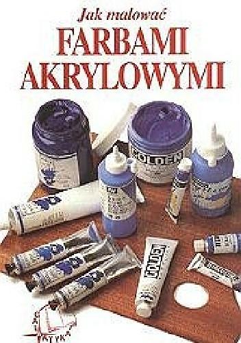 Okładka książki Jak malować Farbami Akrylowymi