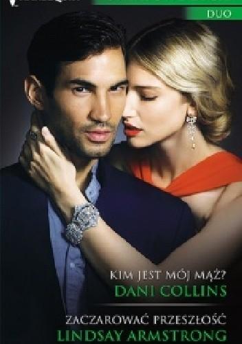 Okładka książki Kim jest mój mąż? Zaczarować przeszłość