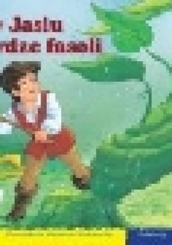 Okładka książki O Jasiu i łodydze fasoli. 101 bajek