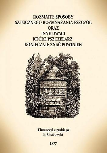 Okładka książki Rozmaite sposoby sztucznego rozmnażania pszczół oraz inne uwagi, które pszczelarz koniecznie znać powinien