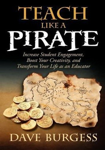 Okładka książki Teach Like a Pirate: Increase Student Engagement, Boost Your Creativity, and Transform Your Life as an Educator