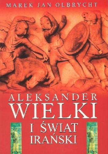 Okładka książki Aleksander Wielki i świat irański