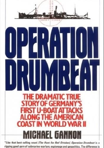 Okładka książki Operation Drumbeat: The Dramatic True Story of Germany's First U-Boat Attacks Along the American Coast in World War II