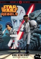 Star Wars Rebels. Servants of the Empire: Rebel in the Ranks