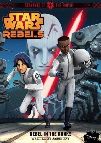 Okładka książki Star Wars Rebels. Servants of the Empire: Rebel in the Ranks