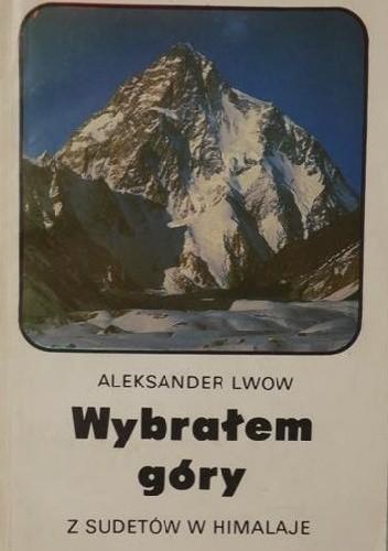 Okładka książki Wybrałem góry. Z Sudetów w Himalaje.