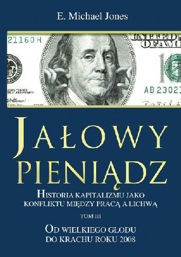 Okładka książki Jałowy pieniądz Tom III. Od Wielkiego Głodu do krachu roku 2008