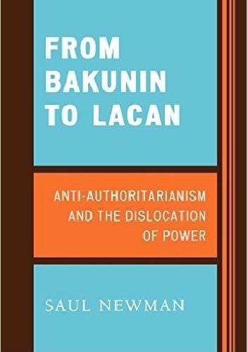Okładka książki From Bakunin to Lacan. Anti-Authoritarianism and the Dislocation of Power