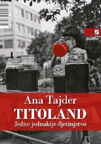 Okładka książki Titoland: Jedno jednakije djetinjstvo