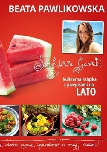 Okładka książki Szczęśliwe garnki. Kulinarna książka z przepisami na lato