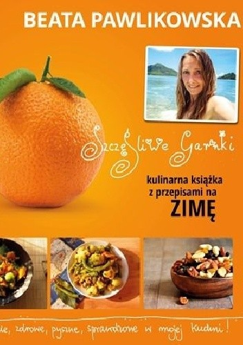 Okładka książki Szczęśliwe garnki. Kulinarna książka z przepisami na zimę