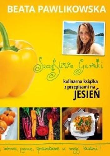 Okładka książki Szczęśliwe garnki. Kulinarna książka z przepisami na jesień
