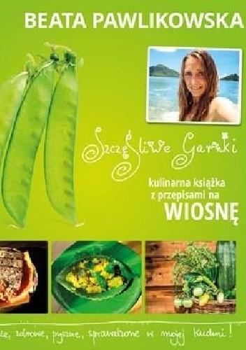 Okładka książki Szczęśliwe garnki. Kulinarna książka z przepisami na wiosnę